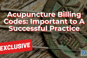 Correct Acupuncture Billing Codes Are Important to A Successful Practice